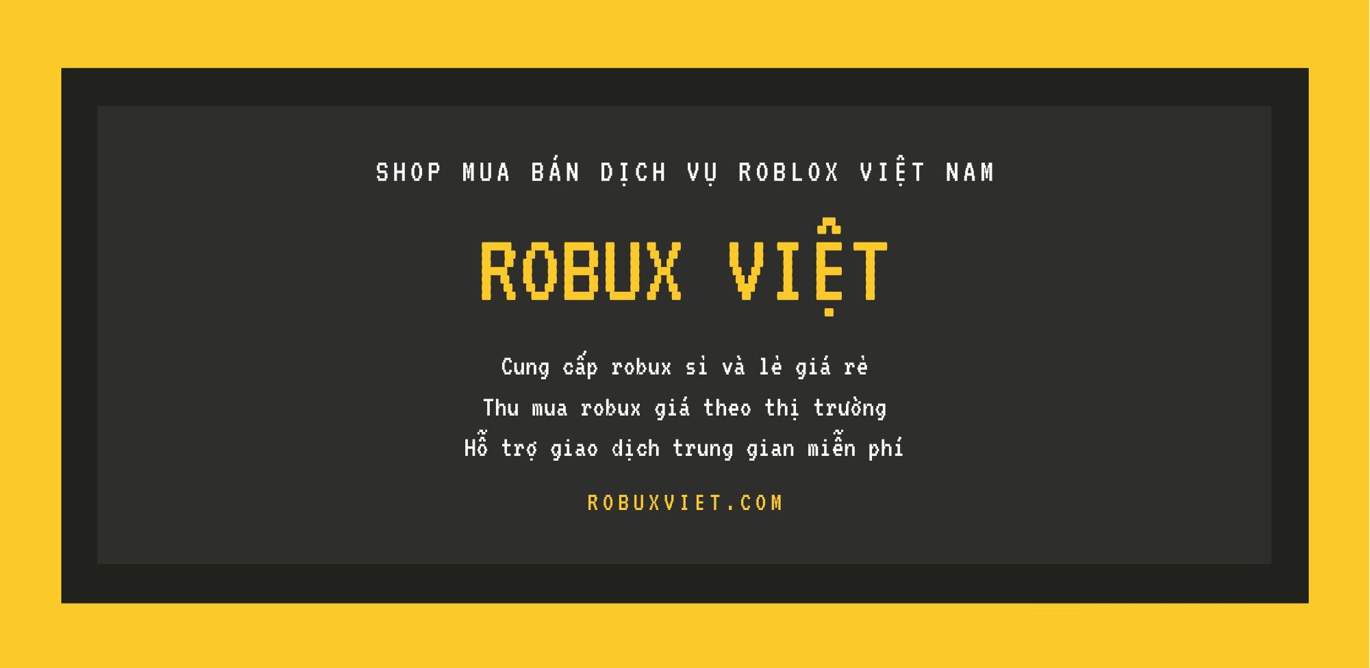 Ban Robux Gia Rẻ 2018 Mua Ban Robux Dịch Vụ Roblox Shop Robux Việt